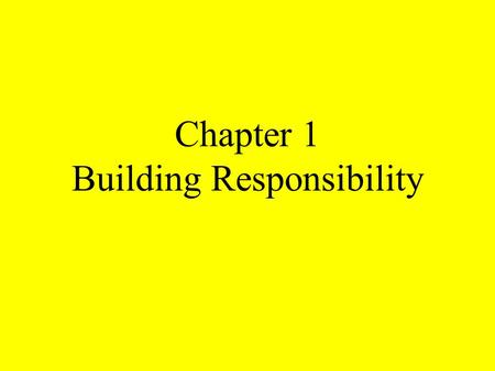 Chapter 1 Building Responsibility