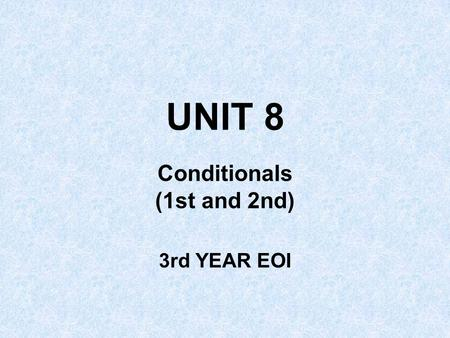 UNIT 8 Conditionals (1st and 2nd) 3rd YEAR EOI. Finish these sentences I won't stop studying English until … … I have a good command of it. I'd like to.