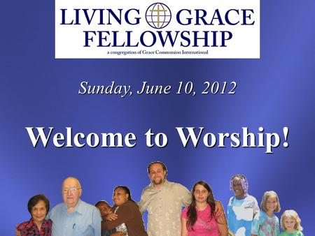 Sunday, June 10, 2012 Welcome to Worship!. Insert Countdown Video Here.