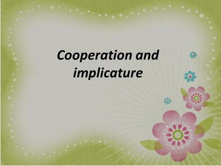 Cooperation and implicature.