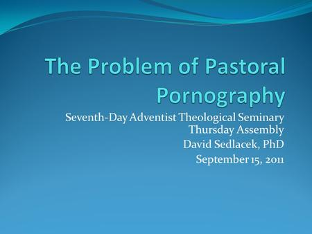The Problem of Pastoral Pornography