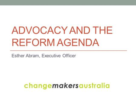 ADVOCACY AND THE REFORM AGENDA Esther Abram, Executive Officer.