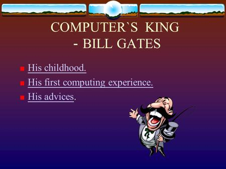 COMPUTER`S KING - BILL GATES His childhood. His first computing experience. His advicesHis advices.