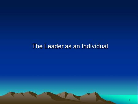 1 The Leader as an Individual. 2 Chapter Objectives Identify major personality dimensions and understand how personality influences leadership and relationships.
