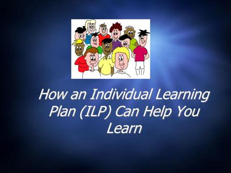 How an Individual Learning Plan (ILP) Can Help You Learn.