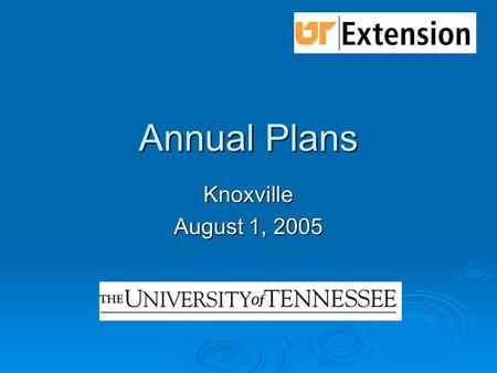 Annual Plans Knoxville August 1, 2005. 2006 --- A Change  Integrated Reporting/Planning System  Details in Progress  Here's What we Know State Action.
