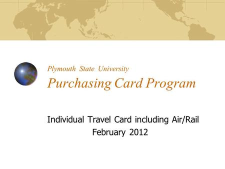 Plymouth State University Purchasing Card Program Individual Travel Card including Air/Rail February 2012.