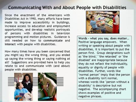 Communicating With and About People with Disabilities Since the enactment of the Americans with Disabilities Act in 1990, many efforts have been made to.