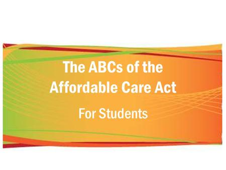 The ABCs of the Affordable Care Act For Students.