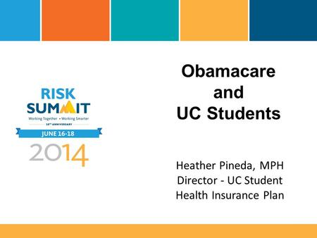 Obamacare and UC Students Heather Pineda, MPH Director - UC Student Health Insurance Plan.