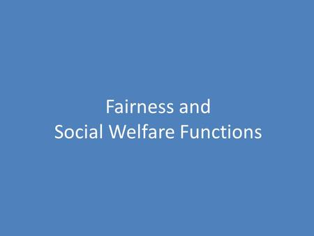 Fairness and Social Welfare Functions. Deriving the Utility Possibility Frontier (UPF) We begin with the Edgeworth Box that starts with individual 1,and.