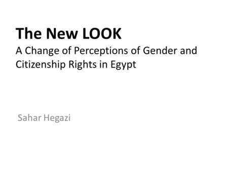 The New LOOK A Change of Perceptions of Gender and Citizenship Rights in Egypt Sahar Hegazi.