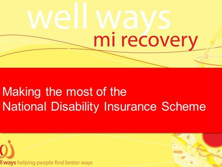 Making the most of the National Disability Insurance Scheme Making the most of the National Disability Insurance Scheme 1.