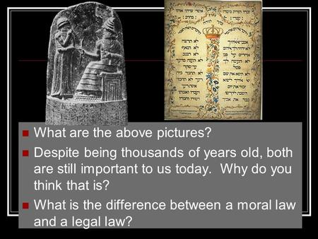 What are the above pictures? Despite being thousands of years old, both are still important to us today. Why do you think that is? What is the difference.
