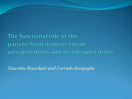 Giacomo Rizzolatti and Corrado Sinigaglia. Basic knowledge Mirror mechanism Unifies perception and action Its functional role depends on its anatomical.