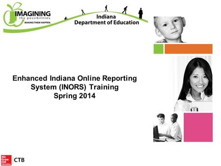 Enhanced Indiana Online Reporting System (INORS) Training Spring 2014 Title.