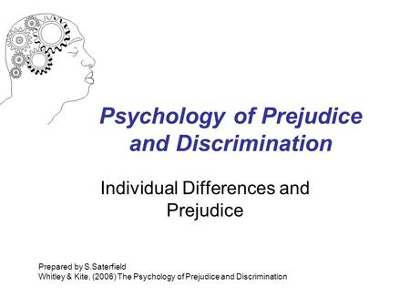Psychology of Prejudice and Discrimination Individual Differences and Prejudice Prepared by S.Saterfield Whitley & Kite, (2006) The Psychology of Prejudice.
