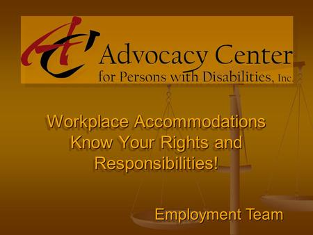 Workplace Accommodations Know Your Rights and Responsibilities! Employment Team.