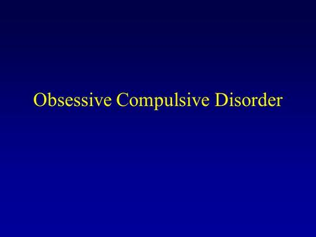 Obsessive Compulsive Disorder. Features of OCD Obsessions –Recurrent and persistent thoughts; impulses; or images of violence, contamination, and the.