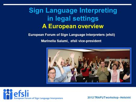 February 2012 www.efsli.org Sign Language Interpreting in legal settings A European overview European Forum of Sign Language Interpreters (efsli) Marinella.