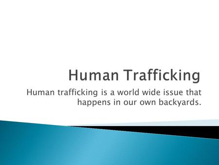 Human trafficking is a world wide issue that happens in our own backyards.