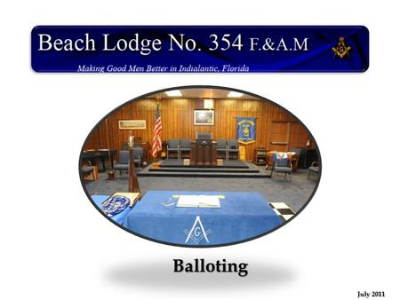 Balloting July 2011  A ballot is a type of vote, by which members of the Lodge express their approval or disapproval for a certain motion, a certain.