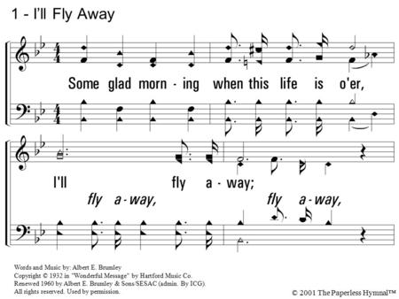 1 - I'll Fly Away 1. Some glad morning when this life is o'er,