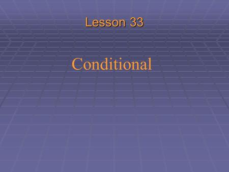 Conditional Lesson 33 Including the repetiton of  Unreal conditional Repetiton.