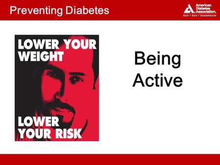 Preventing Diabetes Being Active. Topics Why is physical activity important? What kinds of physical activity are best? What is your plan?