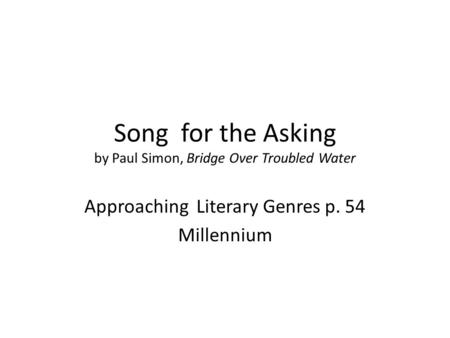 Song for the Asking by Paul Simon, Bridge Over Troubled Water Approaching Literary Genres p. 54 Millennium.