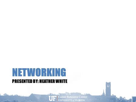 NETWORKING PRESENTED BY: HEATHER WHITE. What is NETWORKING? It is NOT: Schmoozing Begging for a job Manipulating to get what you want It IS: Making connections.