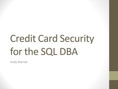 Credit Card Security for the SQL DBA Andy Warren.