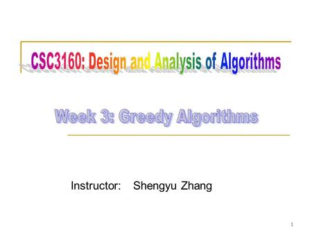 Instructor: Shengyu Zhang 1. Content Two problems  Minimum Spanning Tree  Huffman encoding One approach: greedy algorithms 2.