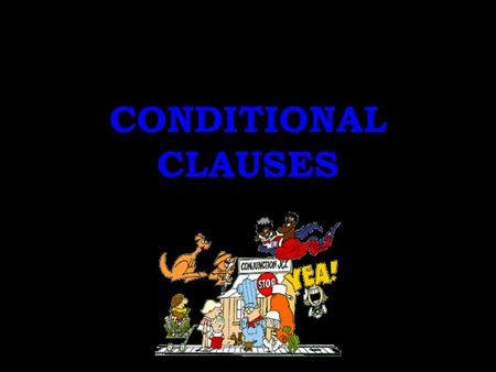 CONDITIONAL CLAUSES.