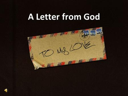A Letter from God. We need to talk. Can you imagine what air would cost, if someone else provided it? I will always provide for you.