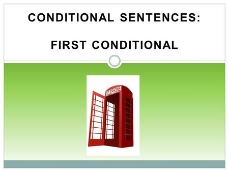 CONDITIONAL SENTENCES: FIRST CONDITIONAL. Conditional Sentences.