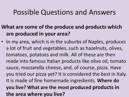 What are some of the produce and products which are produced in your area? In my area, which is in the suburbs of Naples, produces a lot of fruit and vegetables,
