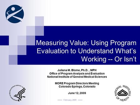 Measuring Value: Using Program Evaluation to Understand What's Working -- Or Isn't Juliana M. Blome, Ph.D. , MPH Office of Program Analysis and Evaluation.