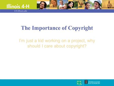 The Importance of Copyright I'm just a kid working on a project, why should I care about copyright?