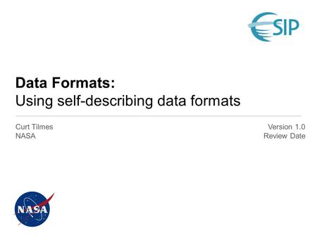 Data Formats: Using self-describing data formats Curt Tilmes NASA Version 1.0 Review Date.