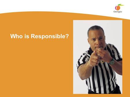 Who is Responsible?. 2 Course Objectives  Help you decide that safety IS everybody's business and why  Provide you with an understanding of accident.