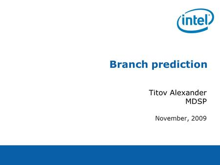 Branch prediction Titov Alexander MDSP November, 2009.
