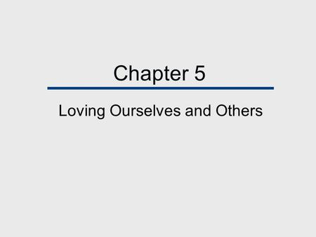 Chapter 5 Loving Ourselves and Others. Chapter Outline  Personal Ties in an Impersonal Society  What is Love?  Two Things Love Isn't  Self-Esteem.