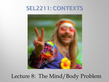 "Lecture 8: The Mind/Body Problem.  ""I think, therefore I am""  Invented the Cartesian coordinate system and analytic geometry  First major (Western)"