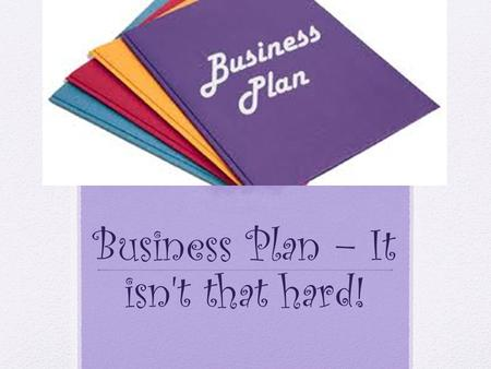 Business Plan – It isn't that hard!