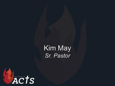 "Kim May Sr. Pastor. ""Making Decisions"" Acts 16:6-10."