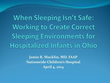Jamie R. Macklin, MD, FAAP Nationwide Children's Hospital April 4, 2014.