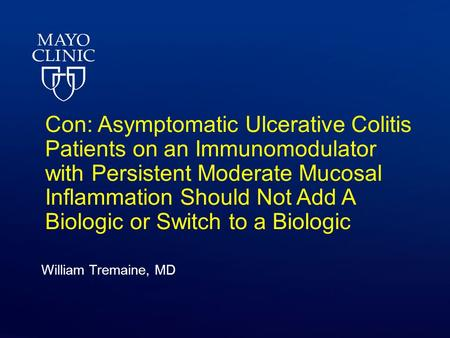 Con: Asymptomatic Ulcerative Colitis Patients on an Immunomodulator with Persistent Moderate Mucosal Inflammation Should Not Add A Biologic or Switch to.