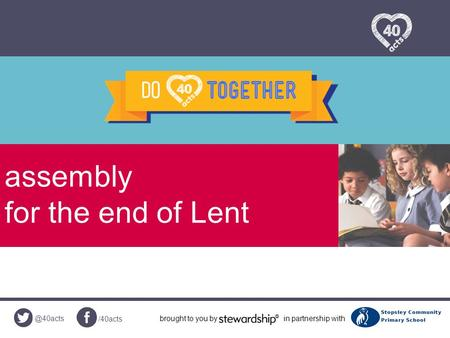 @40acts /40acts brought to you byin partnership with assembly for the end of Lent.