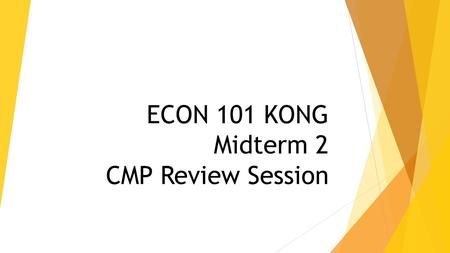 ECON 101 KONG Midterm 2 CMP Review Session. Benefit, Cost, Surplus – Consumers (1) A consumer benefits from the consumption of a product this benefit.